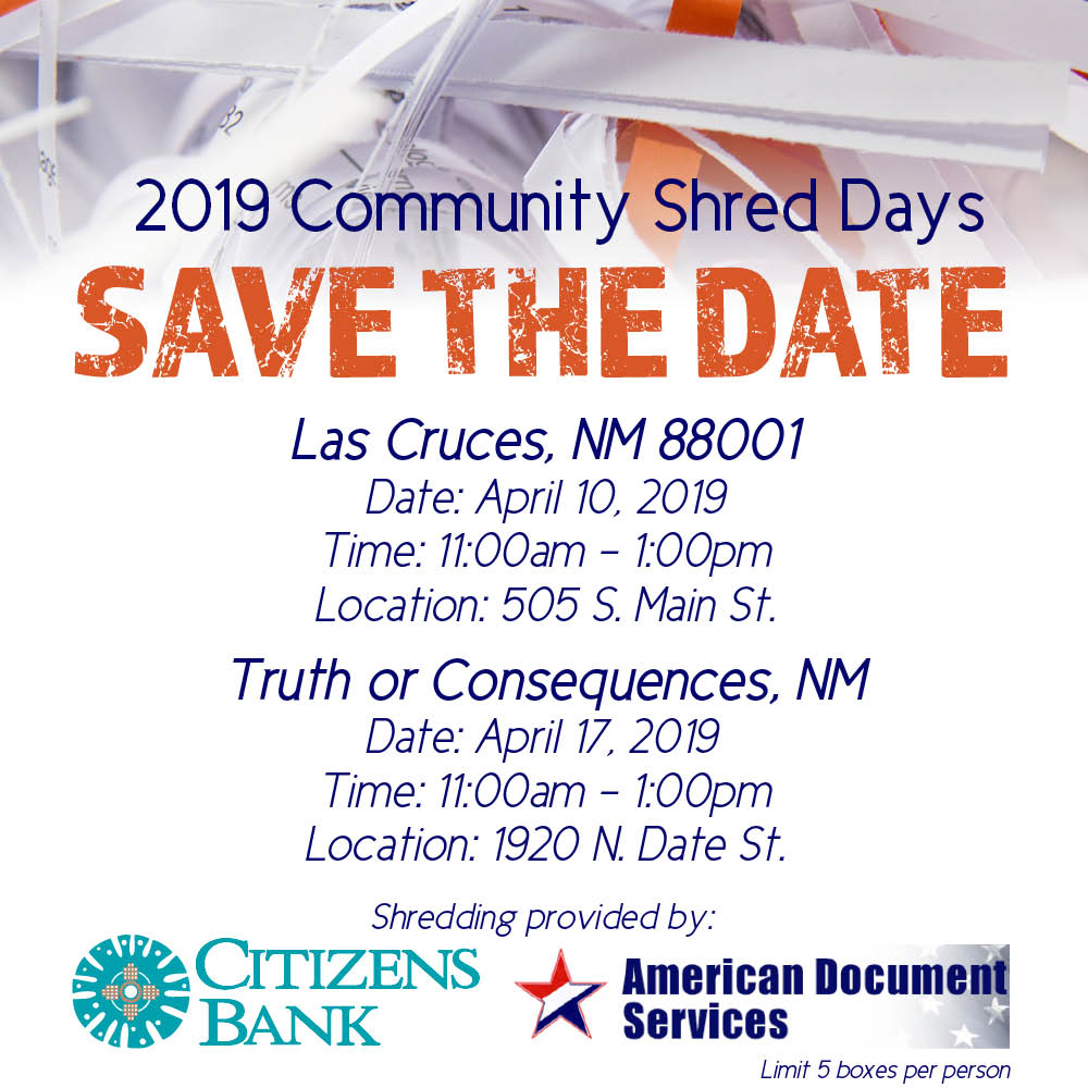 2019 shred day dates and times, las cruces 4/10/19 at 11am at the main branch. t or c on 4/17/19 at 11 am at t or c branch.